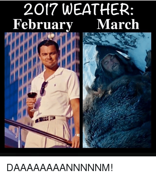 2017 Weather February March February Meme