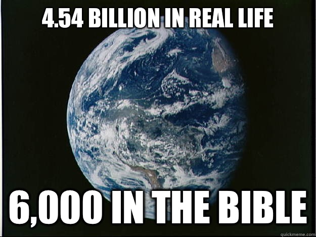 4.54 Billion In Real Life 6,000 In The Earth Meme