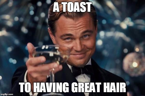 A Toast To Hair Meme