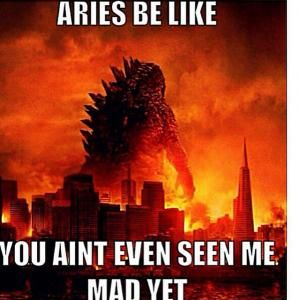 Aries Be Like You Ain't Even See Me Mad Yet Aries Meme