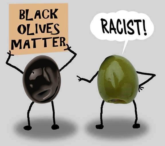 Black Olives Matetr Racist! Olive Meme