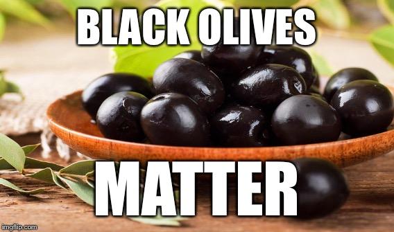 Black Olives Matter Olive Meme