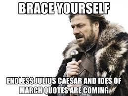 Brace Yourselves Endless Julius March Meme