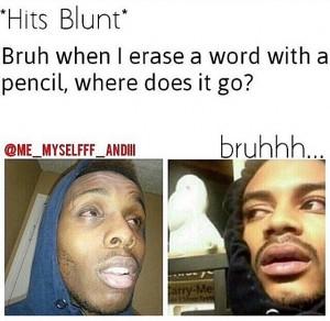 Bruh When I Hit Blunt Meme