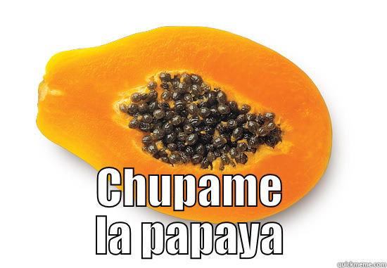 Chupame La Papaya Papaya Meme