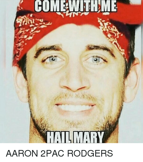 Come With Me Hail Aaron Rodgers Hail Mary Meme