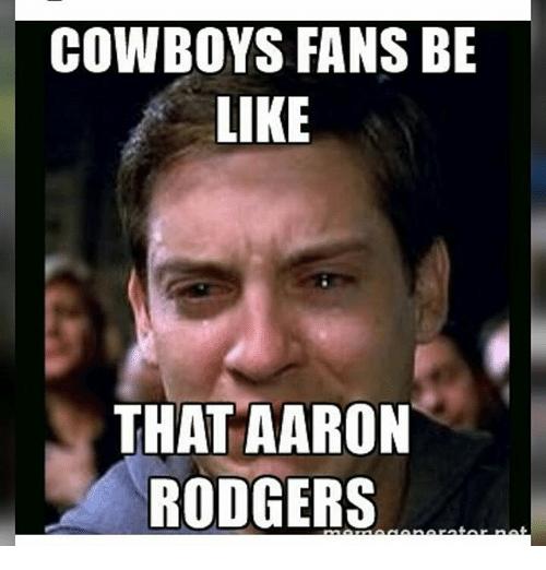 Cowboys Fans Be Like Aaron Memes