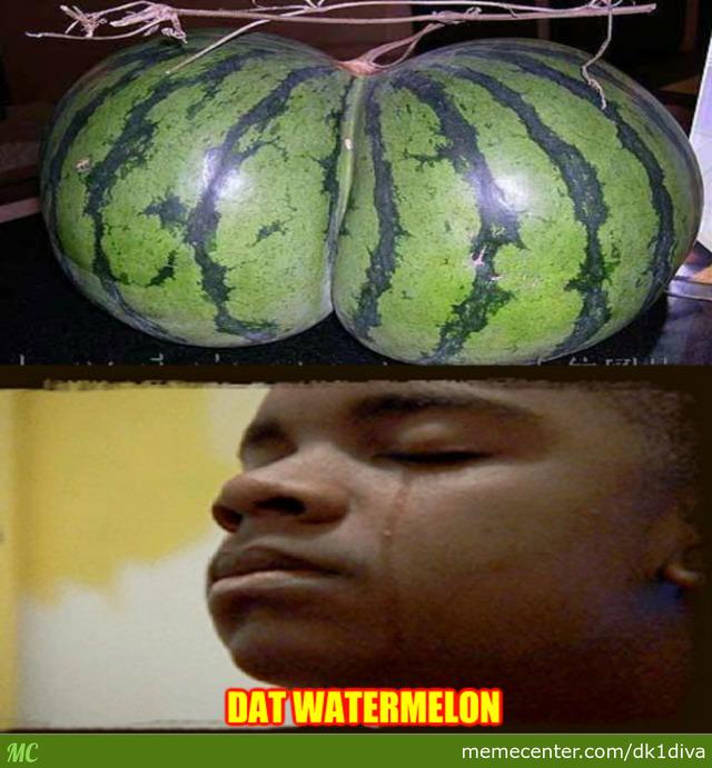 Dat Watermelon Melon Meme