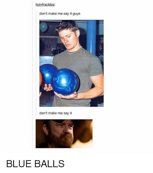 Don't Make Me Say It Guys Blue Meme