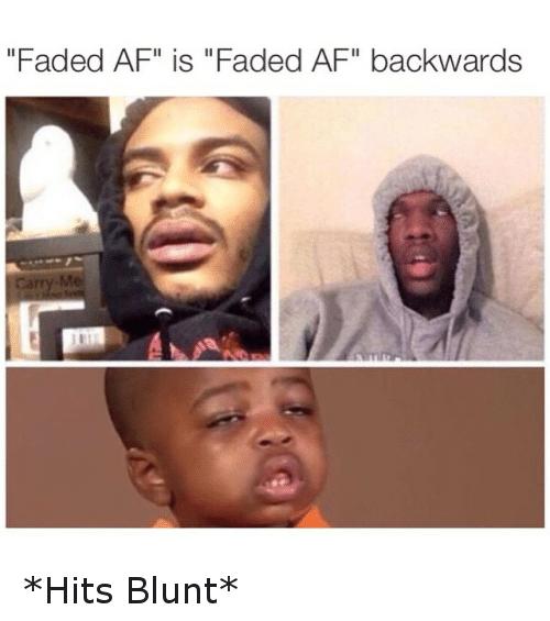 Faded AF Is Hit Blunt Meme