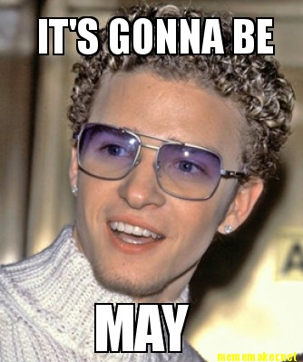 Funny It's Gonna Be May May Meme