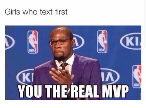 Girls Who Text First You The Real Mvp Meme