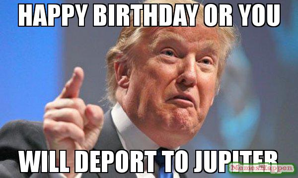 Happy Birthday Or You Will Jupiter Meme