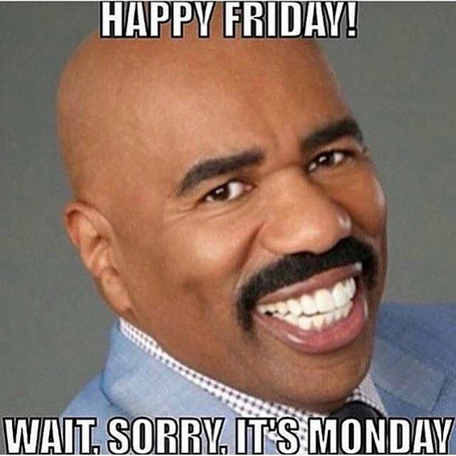 Happy Friday Wait Sorry Monday Meme