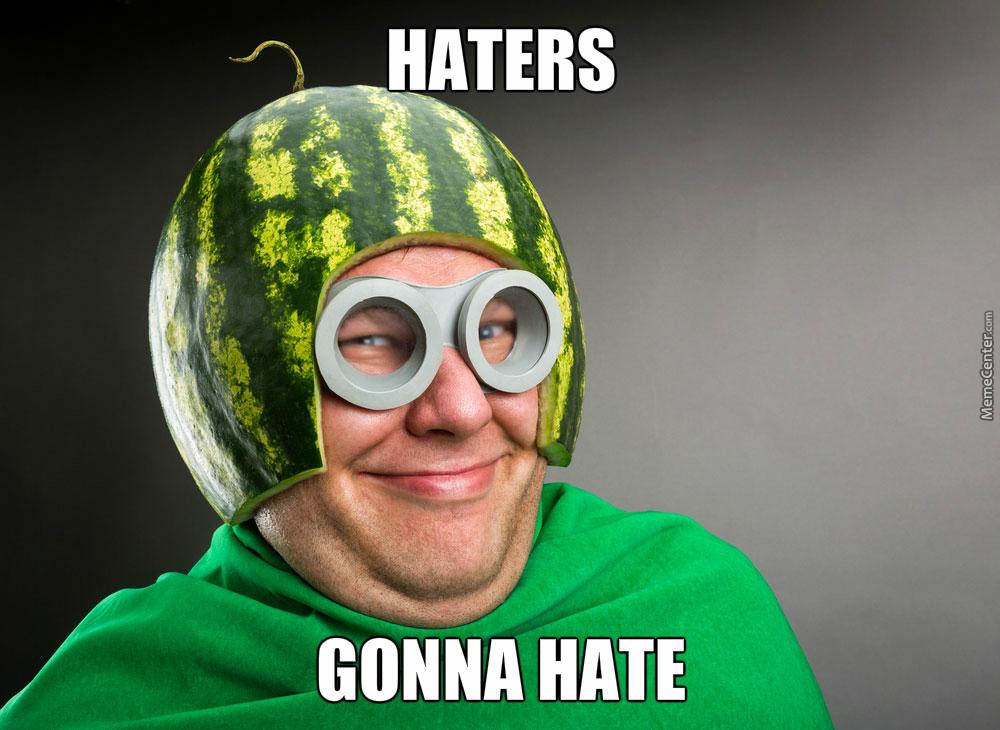 Haters Gona Hate Melon Meme