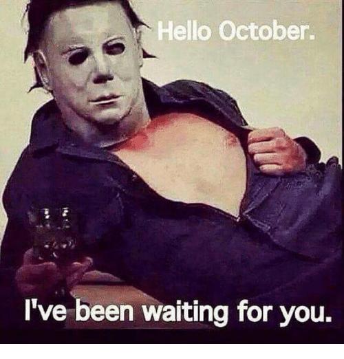 Hello October I've Been October Meme