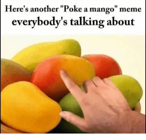 Here's Another Poke A Mango Meme