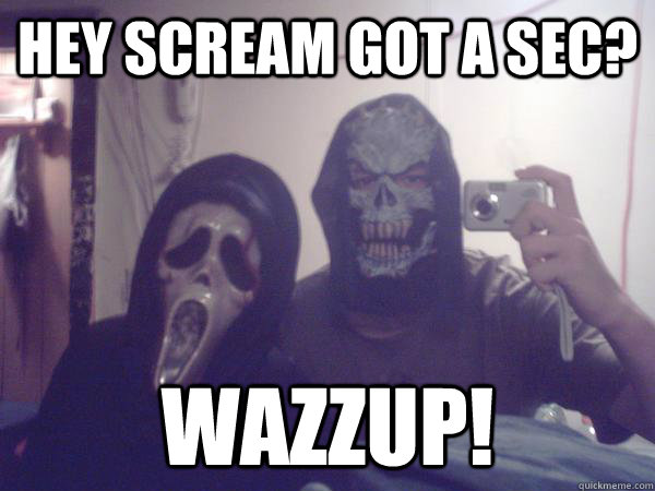 Hey Scream Got Wazzup Meme