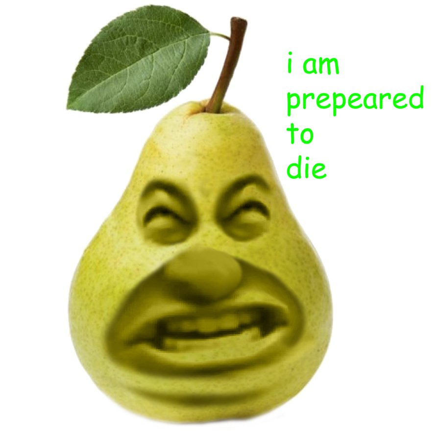I Am Prepared To Die Pear Meme