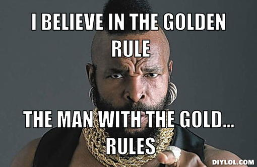 I Believe In The Golden Rule Golden Meme