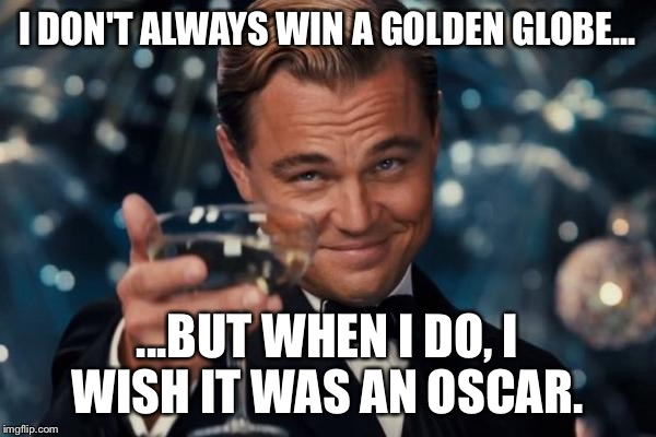 I Don't Always Win A Golden Globe Golden Meme
