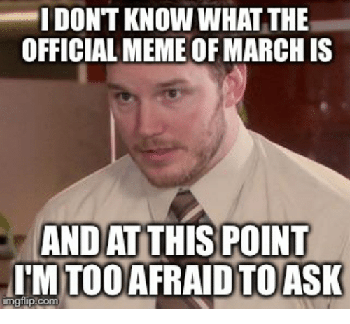 I Don't Know What March Meme