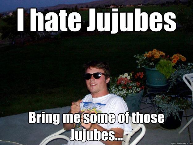 I Hate Jujubes Bring Jujube Meme