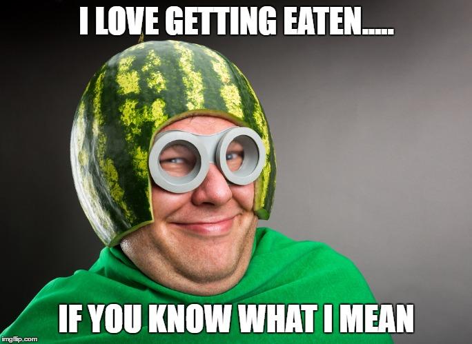 I Love Getting Eaten Melon Meme