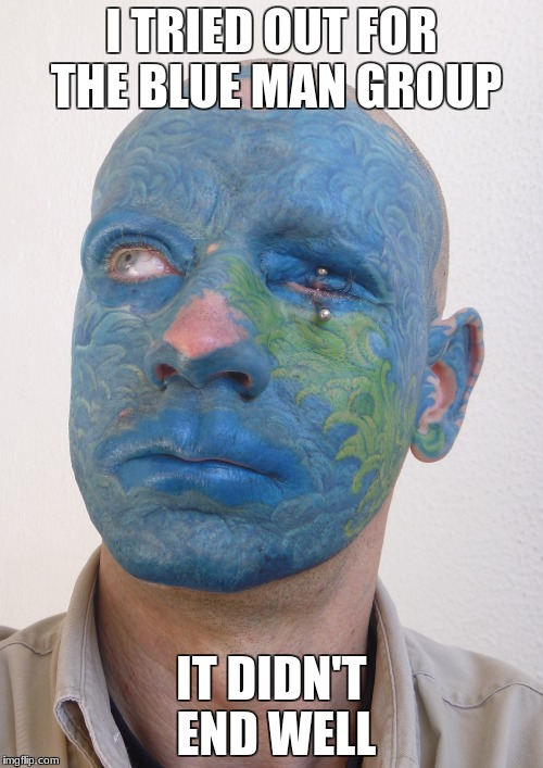 I Tried Out For The Blue Man Group Blue Meme