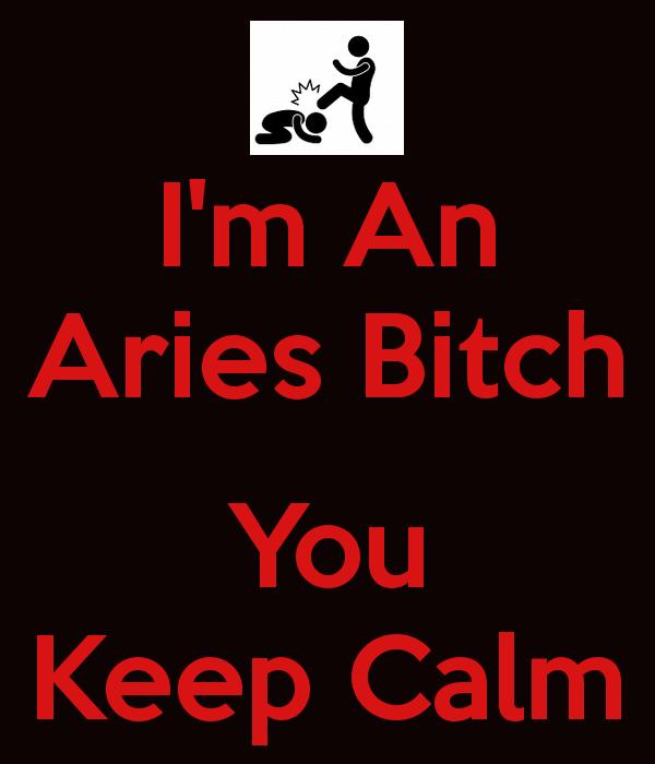 I'm An Aries Bitch You Keep Calm Aries Meme