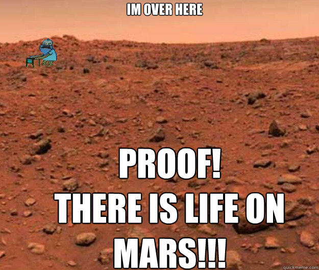 Im Over Here Proof Mars Meme