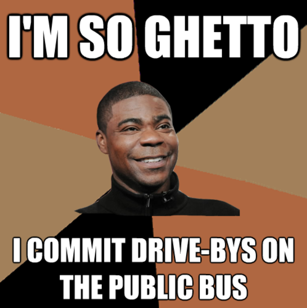 I'm So Ghetto Tracy Meme