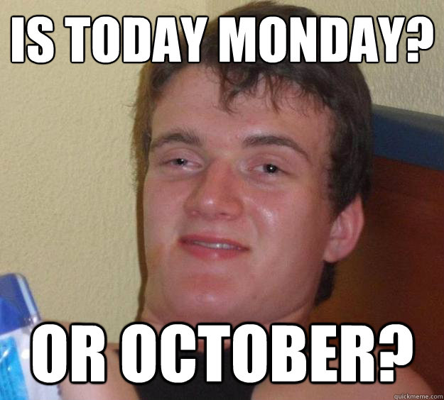 Is Today Monday Or October Meme