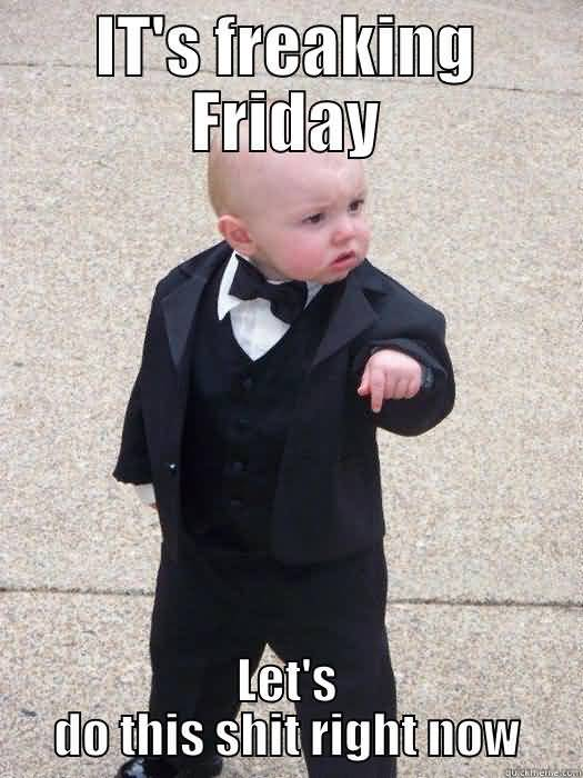 It's Freaking Friday Lets Do This Meme