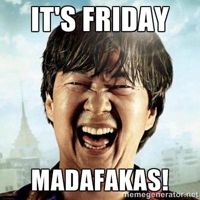 It's Friday Madafakas! Friday Meme