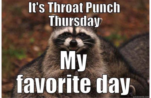 It's Throat Punch Thursday Thursday Meme