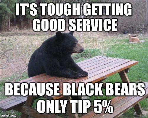 It's Touch Getting Good Black Bear Meme