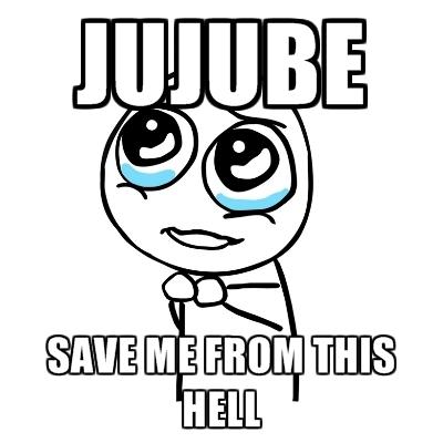 Jujube Save Me From Jujube Meme