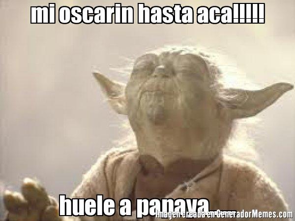 Mi Oscarin Hasta Aca!!! Papaya Meme