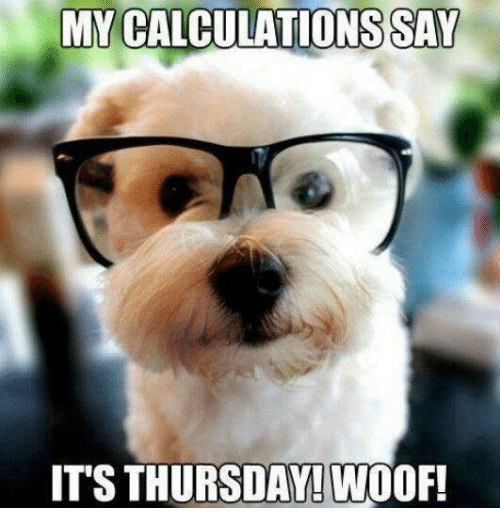 My Calculations Say It's Thursday Meme