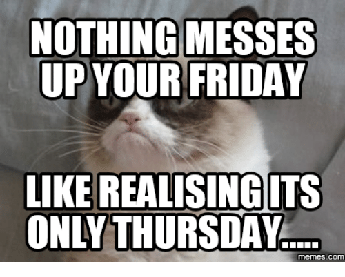 Nothing Messes Up Your Thursday Meme