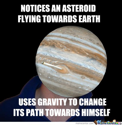 Notices An Asteroid Flying Jupiter Meme