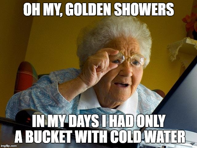 Oh My Golden Showers In My Days Golden Meme