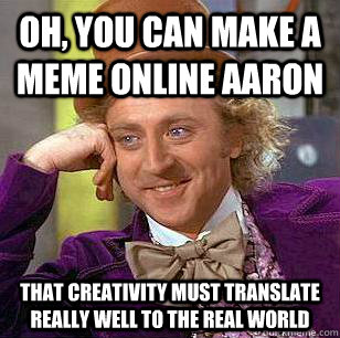Oh You Can Make A Meme Online Aaron Memes