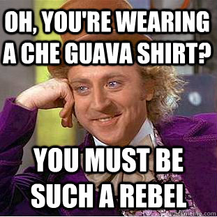 Oh You're Wearing A Che Guava Meme