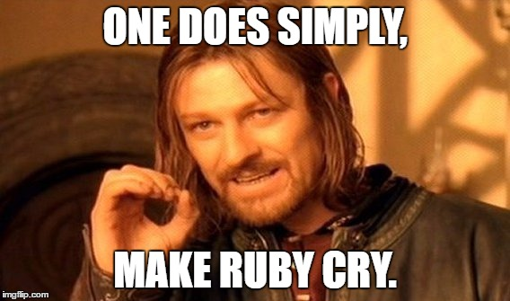 One Does Simply Make Ruby Cry Ruby Meme