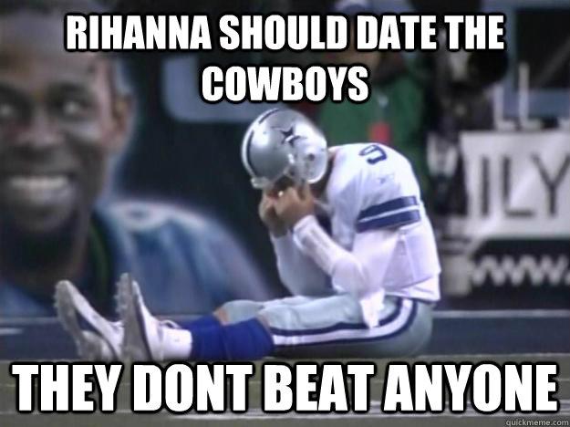 Rihanna Should Date Dallas Cowboys Memes