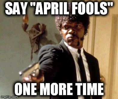 Say April Fools One April Meme