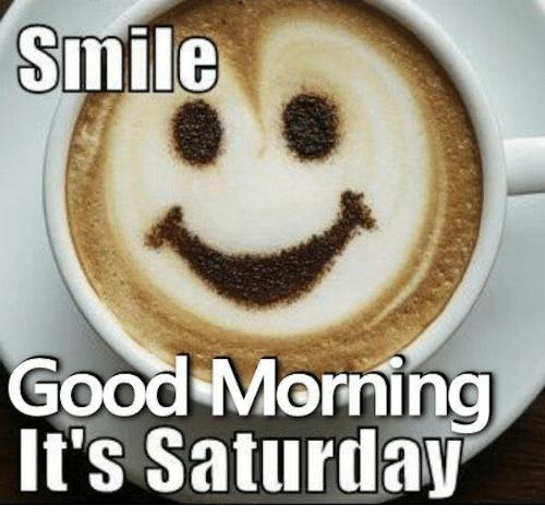 Smile Good Morning It's Saturday Saturday Meme