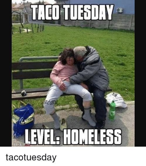Taco Tuesday Level Homeless Tuesday Meme